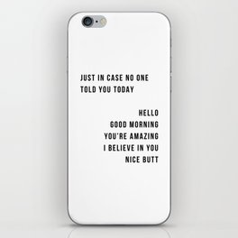 Just In Case No One Told You Today Hello Good Morning You're Amazing I Belive In You Nice Butt Minimal iPhone Skin