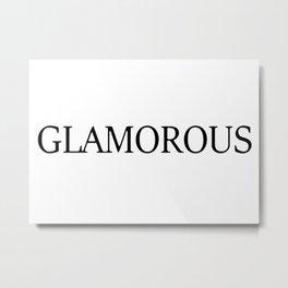 GLAMOROUS Metal Print