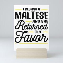 Rescued a Maltese She Returned the Favor Mini Art Print