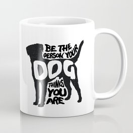 Be the person your dog thinks you are - Labrador Coffee Mug