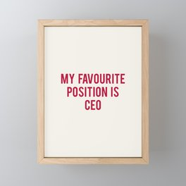 MY FAVOURITE POSITION IS CEO Framed Mini Art Print