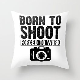 Camera Photographer product Born to Shoot Forced to Work Throw Pillow