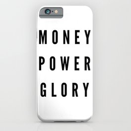 Money, Power, Glory iPhone Case