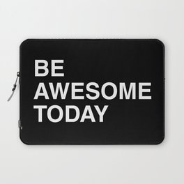 Be awesome today Laptop Sleeve