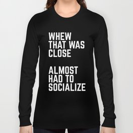 Almost Had To Socialize Funny Quote Long Sleeve T-shirt