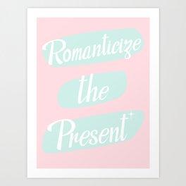 Romanticize the Present Art Print