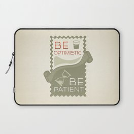 Be patient. Be Optimistic. A PSA for stressed creatives. Laptop Sleeve