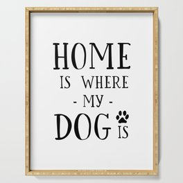 PRINTABLE Art, Home Is Where My Dog Is, Dog Lover,Home Decor,Dog Lover,Friends Gift,Home Wall Art,Ty Serving Tray
