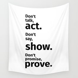 Don't talk, act. Don't say, show. Don't promise, prove. Motivational Wall Tapestry