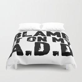 Blame It On My A.D.D Duvet Cover