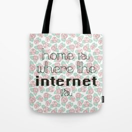 Home is where the internet is Tote Bag
