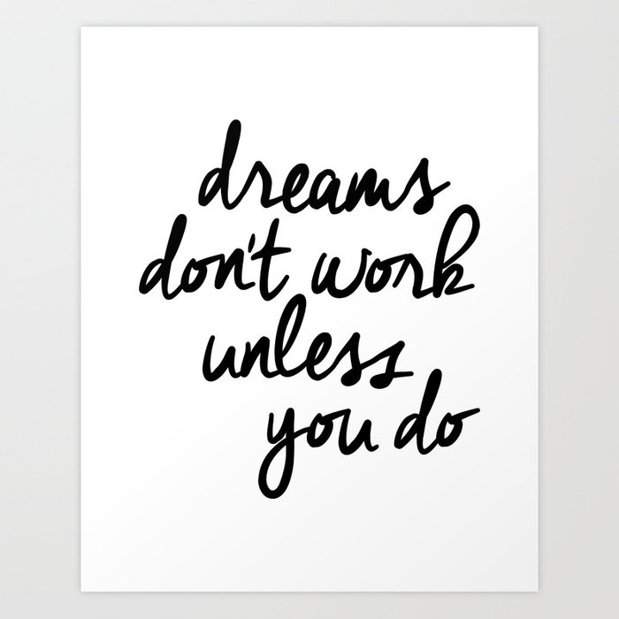 Dreams Don't Work Unless You Do black and white modern typographic quote canvas wall art home decor Art Print