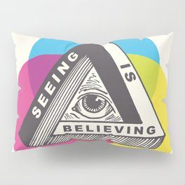Seeing is Believing Pillow Sham