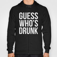 Guess Who's Drunk Funny Quote Hoody