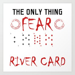 The Only Thing Fear Is The River Card T-shirt Design For Those Who Likes Gambling Casino Gambler Art Print