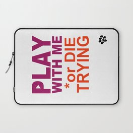 PLAY with ME or DIE TRYING Laptop Sleeve