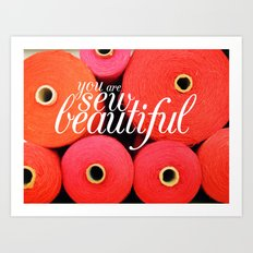 You Are Sew Beautiful Art Print
