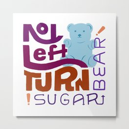 No Left Turn, Sugar Bear Metal Print