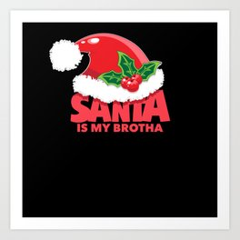 Santa Is My Brother - Gift Art Print