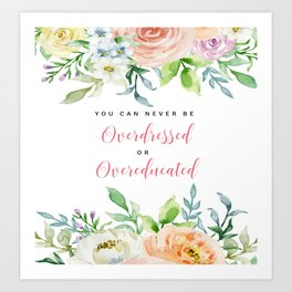 You Can Never Be Overdress Or Overeducated Art Print