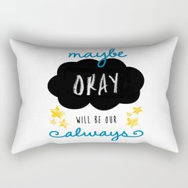 "Maybe ""okay"" will be our ""always"" Rectangular Pillow"