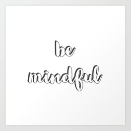 be mindful Art Print