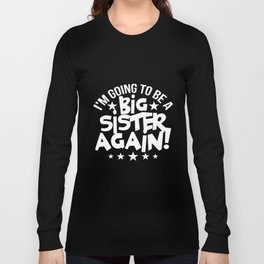 I'm Going To Be A Big Sister Again Kids Youth Sister T-Shirts Long Sleeve T-shirt