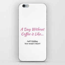 A Day Without Coffee iPhone Skin