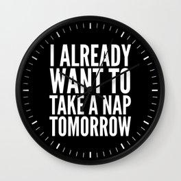I ALREADY WANT TO TAKE A NAP TOMORROW (Black & White) Wall Clock