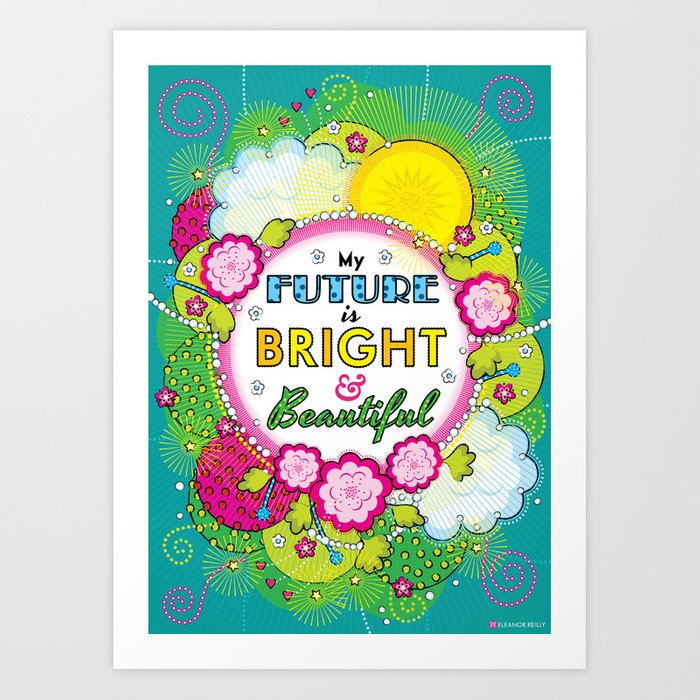 My future is bright and beautiful - Affirmation Art Print