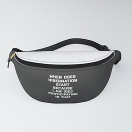 When Does Hibernation Start Funny Quote Fanny Pack