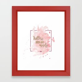 Triflers Need Not Apply Framed Art Print