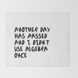 Another Day Has Passed I Didn't Use Algebra Throw Blanket