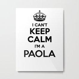 I cant keep calm I am a PAOLA Metal Print