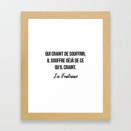 Qui craint de souffrir, il souffre déjà de ce qu'il craint.  La Fontaine Framed Art Print