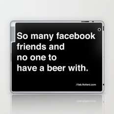 so many facebook friends and no one to have a beer with Laptop & iPad Skin