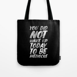 You Did Not Wake Up Today To Be Mediocre black and white monochrome typography poster design Tote Bag