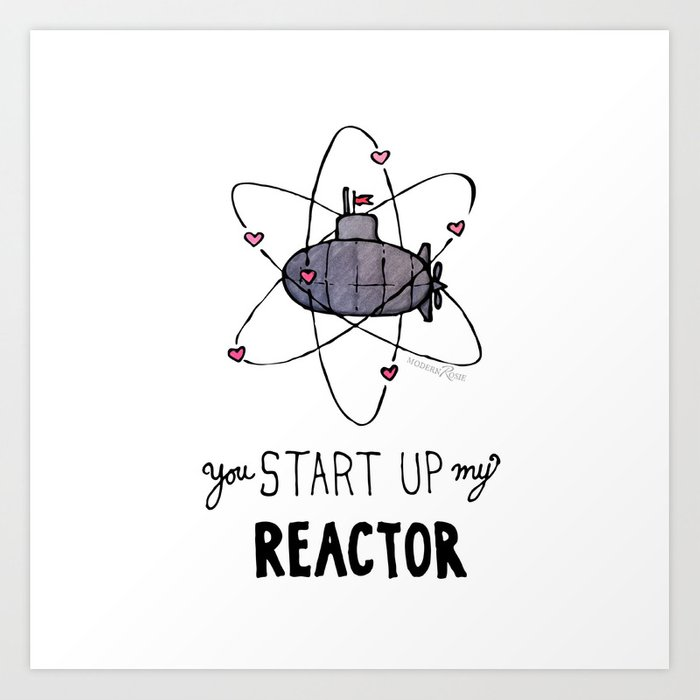 You Start Up My Reactor Art Print