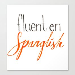 Fluent en Spanglish Canvas Print