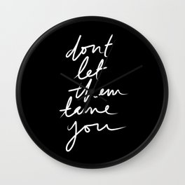 Don't let them tame you Wall Clock