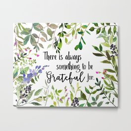 There is always something to be Grateful for Metal Print