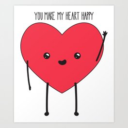 You Make My Heart Happy Art Print