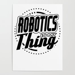 Robot Fun Robtics Is My Thing Poster