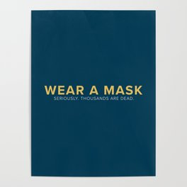 Wear A Mask. Seriously. Thousands Are Dead. Poster
