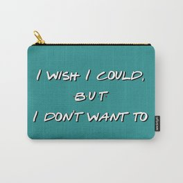 I wish I could, but I don't want to Carry-All Pouch