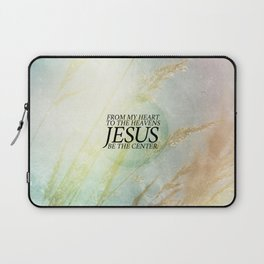 Jesus Be The Center Laptop Sleeve