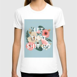 LET THAT SHIT GO - Sweary Floral (blue) T-shirt