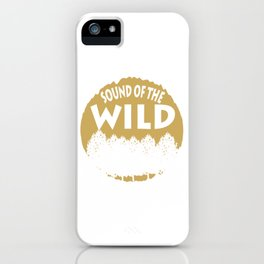 "A Perfect Gift For Wild Friends Saying ""Sound Of The Wild"" T-shirt Design Trees Forest iPhone Case"