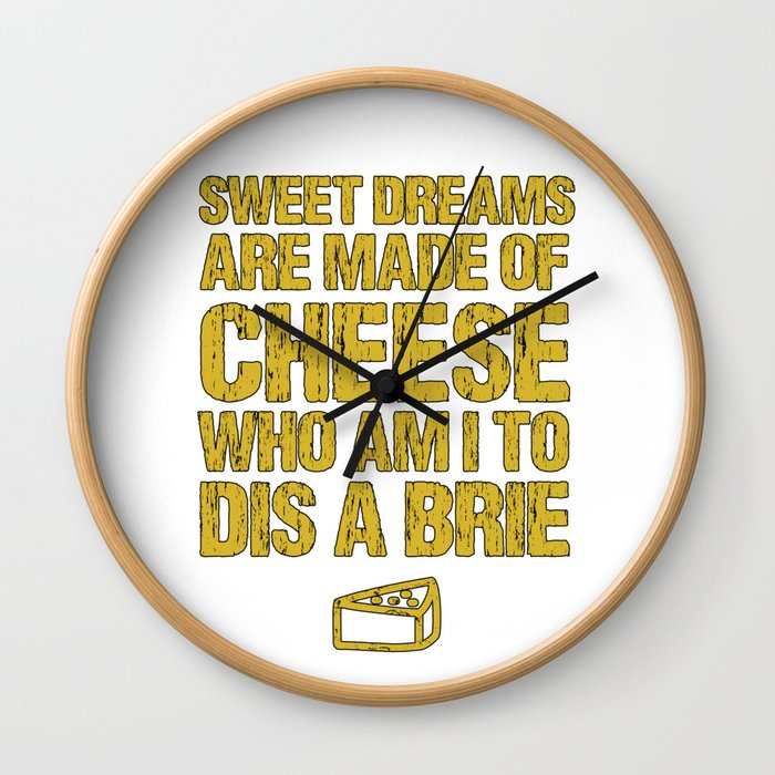 Sweet Dreams Are Made Of Cheese Who Am I To Dis A Brie Cheese Lover Wall Clock