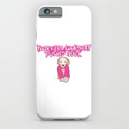 """""""Your Ears Look Sexy Pushed Back"""" iPhone Case"""